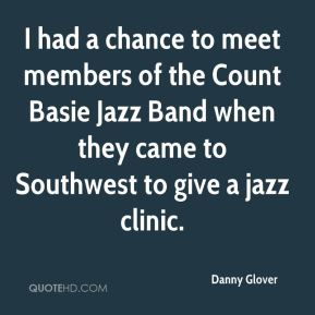 Danny Glover - I had a chance to meet members of the Count Basie Jazz Band when they came to Southwest to give a jazz clinic.