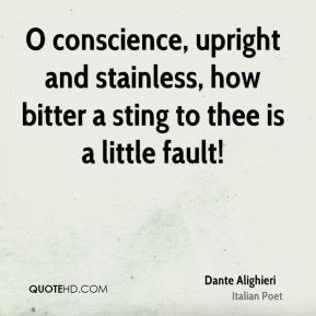 O conscience, upright and stainless, how bitter a sting to thee is a little fault!