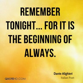Remember tonight... for it is the beginning of always.