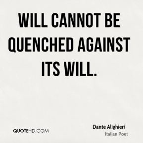 Will cannot be quenched against its will.