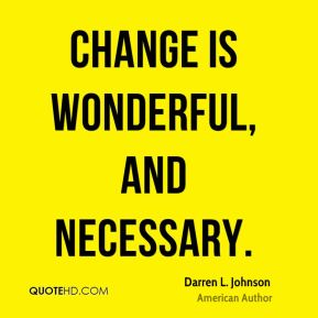 Change is wonderful, and necessary.
