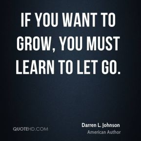 If you want to grow, you must learn to let go.