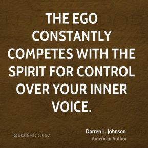 Darren L. Johnson - The ego constantly competes with the spirit for control over your inner voice.