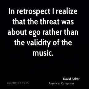 David Baker - In retrospect I realize that the threat was about ego rather than the validity of the music.