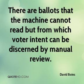 David Boies - There are ballots that the machine cannot read but from which voter intent can be discerned by manual review.