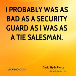 I probably was as bad as a security guard as I was as a tie salesman.