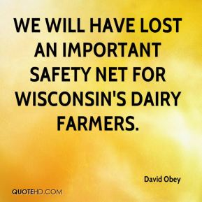 we will have lost an important safety net for Wisconsin's dairy farmers.