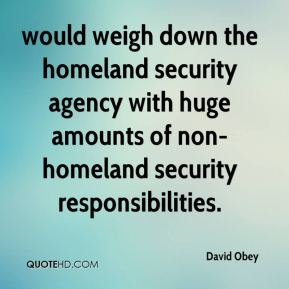 would weigh down the homeland security agency with huge amounts of non-homeland security responsibilities.