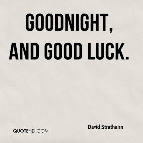 David Strathairn - Goodnight, and Good Luck.