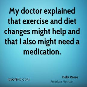 Della Reese - My doctor explained that exercise and diet changes might help and that I also might need a medication.