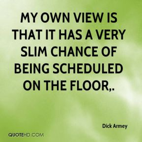 My own view is that it has a very slim chance of being scheduled on the floor.