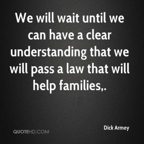 We will wait until we can have a clear understanding that we will pass a law that will help families.