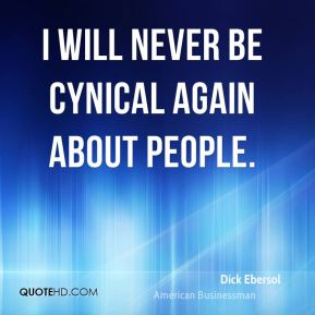 I will never be cynical again about people.