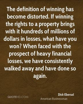 Dick Ebersol - The definition of winning has become distorted. If winning the rights to a property brings with it hundreds of millions of dollars in losses, what have you won? When faced with the prospect of heavy financial losses, we have consistently walked away and have done so again.