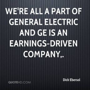 We're all a part of General Electric and GE is an earnings-driven company.