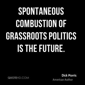 Dick Morris - Spontaneous combustion of grassroots politics is the future.
