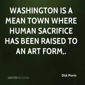Washington is a mean town where human sacrifice has been raised to an art form.