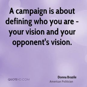 A campaign is about defining who you are - your vision and your opponent's vision.