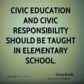 Donna Brazile - Civic education and civic responsibility should be taught in elementary school.