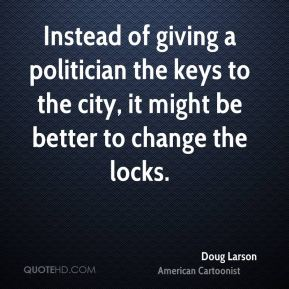 Instead of giving a politician the keys to the city, it might be better to change the locks.