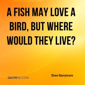 A fish may love a bird, but where would they live?