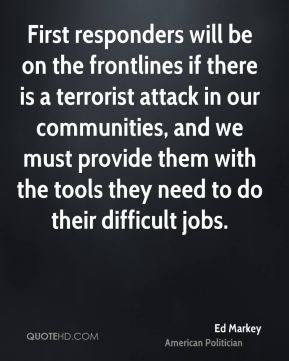 First responders will be on the frontlines if there is a terrorist attack in our communities, and we must provide them with the tools they need to do their difficult jobs.