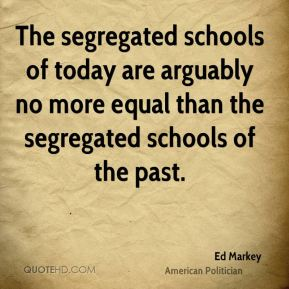 The segregated schools of today are arguably no more equal than the segregated schools of the past.