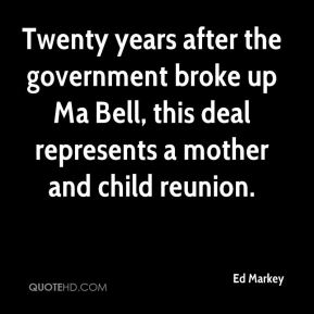 Ed Markey - Twenty years after the government broke up Ma Bell, this deal represents a mother and child reunion.