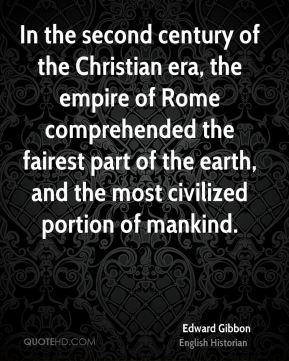 In the second century of the Christian era, the empire of Rome comprehended the fairest part of the earth, and the most civilized portion of mankind.