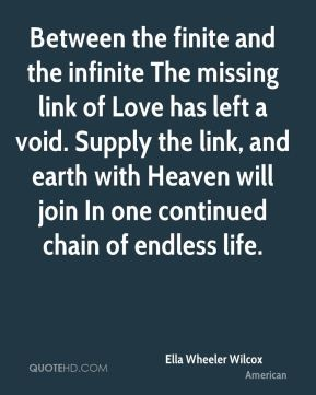 Between the finite and the infinite The missing link of Love has left a void. Supply the link, and earth with Heaven will join In one continued chain of endless life.