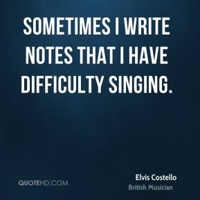 Sometimes I write notes that I have difficulty singing.