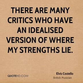 There are many critics who have an idealised version of where my strengths lie.
