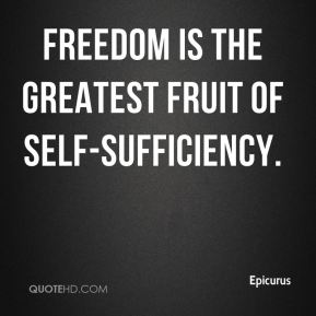 Freedom is the greatest fruit of self-sufficiency.