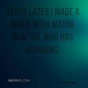 Eric Roberts - Years later I made a movie with Wayne Newton, who has Arabians.