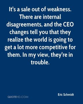 Eric Schmidt - It's a sale out of weakness. There are internal disagreements, and the CEO changes tell you that they realize the world is going to get a lot more competitive for them. In my view, they're in trouble.