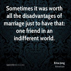 Sometimes it was worth all the disadvantages of marriage just to have that: one friend in an indifferent world.