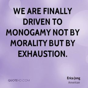 We are finally driven to monogamy not by morality but by exhaustion.