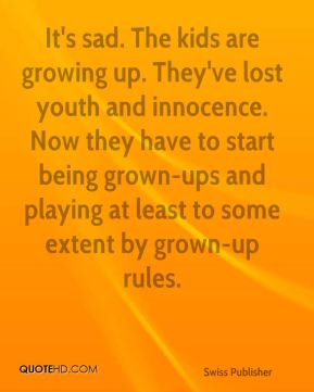 It's sad. The kids are growing up. They've lost youth and innocence. Now they have to start being grown-ups and playing at least to some extent by grown-up rules.