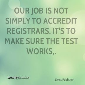 Our job is not simply to accredit registrars. It's to make sure the test works.