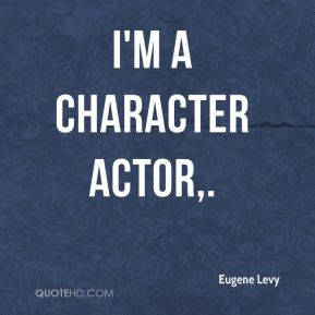 I'm a character actor.