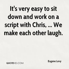 It's very easy to sit down and work on a script with Chris, ... We make each other laugh.