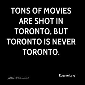 tons of movies are shot in Toronto, but Toronto is never Toronto.