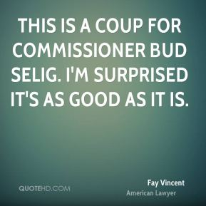 Fay Vincent - This is a coup for commissioner Bud Selig. I'm surprised it's as good as it is.