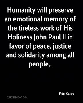 Humanity will preserve an emotional memory of the tireless work of His Holiness John Paul II in favor of peace, justice and solidarity among all people.