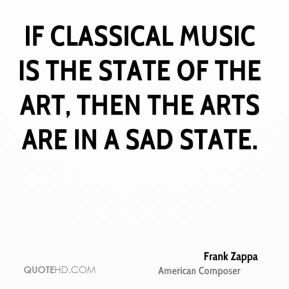 If classical music is the state of the art, then the arts are in a sad state.