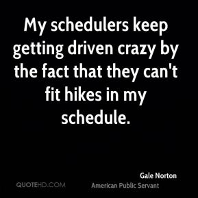 My schedulers keep getting driven crazy by the fact that they can't fit hikes in my schedule.