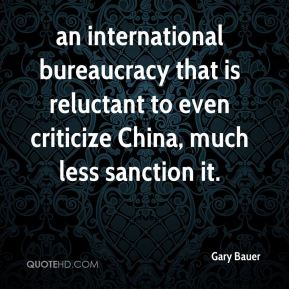 an international bureaucracy that is reluctant to even criticize China, much less sanction it.