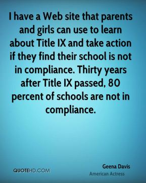 I have a Web site that parents and girls can use to learn about Title IX and take action if they find their school is not in compliance. Thirty years after Title IX passed, 80 percent of schools are not in compliance.