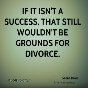 If it isn't a success, that still wouldn't be grounds for divorce.