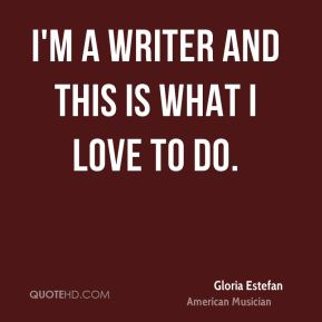 I'm a writer and this is what I love to do.